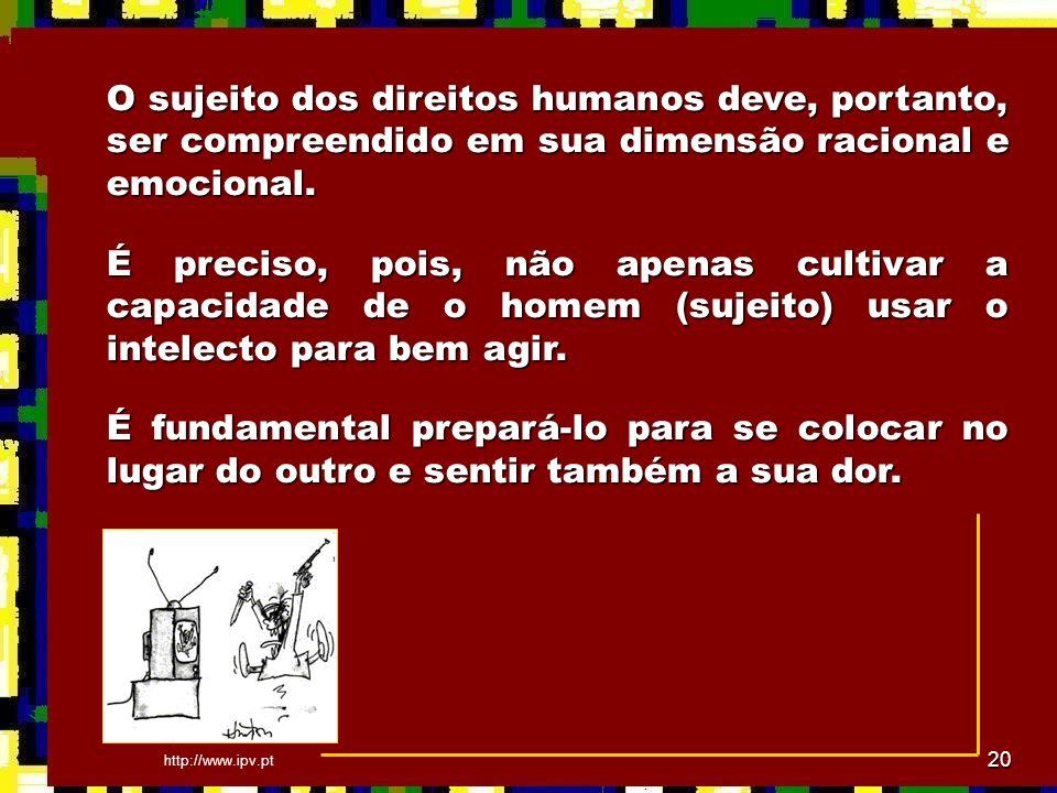 O sujeito dos direitos humanos deve, portanto, ser compreendido em sua dimensão racional e emocional.