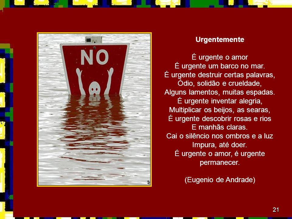 É urgente um barco no mar. É urgente destruir certas palavras,