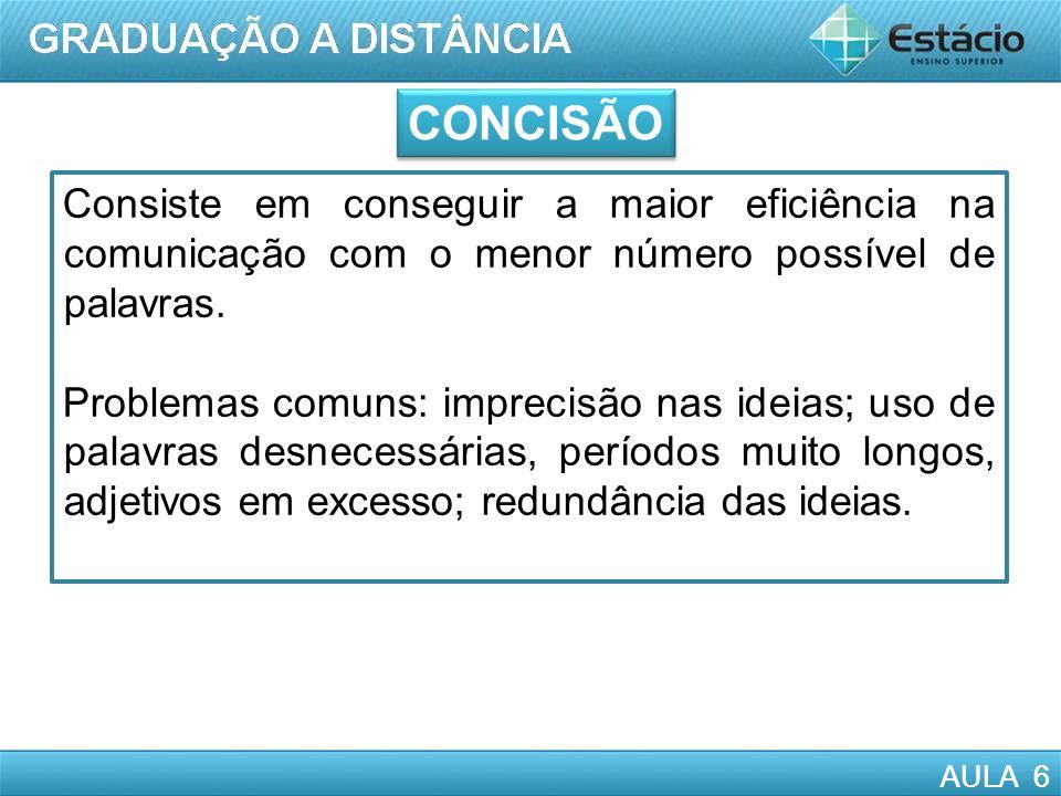 CONCISÃO Consiste em conseguir a maior eficiência na comunicação com o menor número possível de palavras.