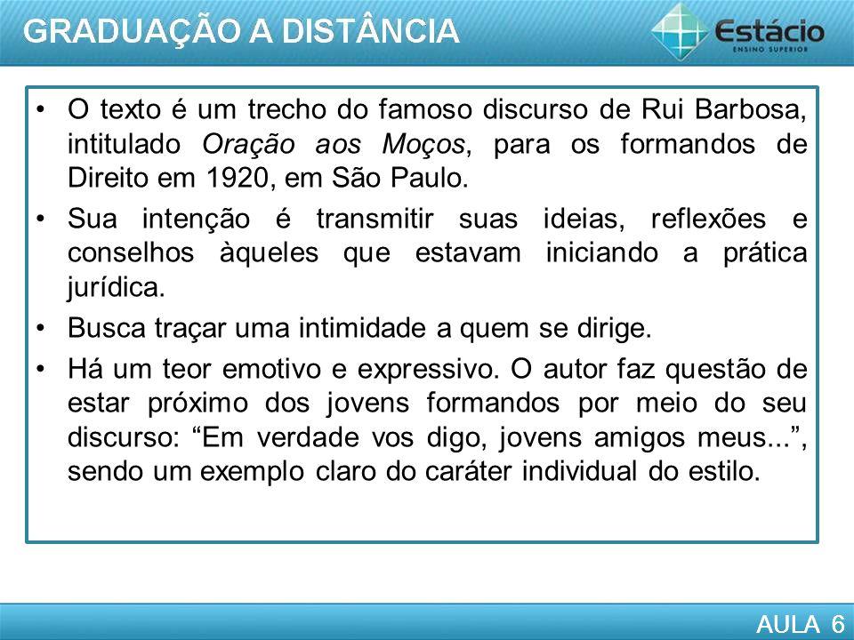 O texto é um trecho do famoso discurso de Rui Barbosa, intitulado Oração aos Moços, para os formandos de Direito em 1920, em São Paulo.