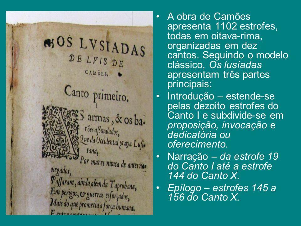 A obra de Camões apresenta 1102 estrofes, todas em oitava-rima, organizadas em dez cantos. Seguindo o modelo clássico, Os lusíadas apresentam três partes principais: