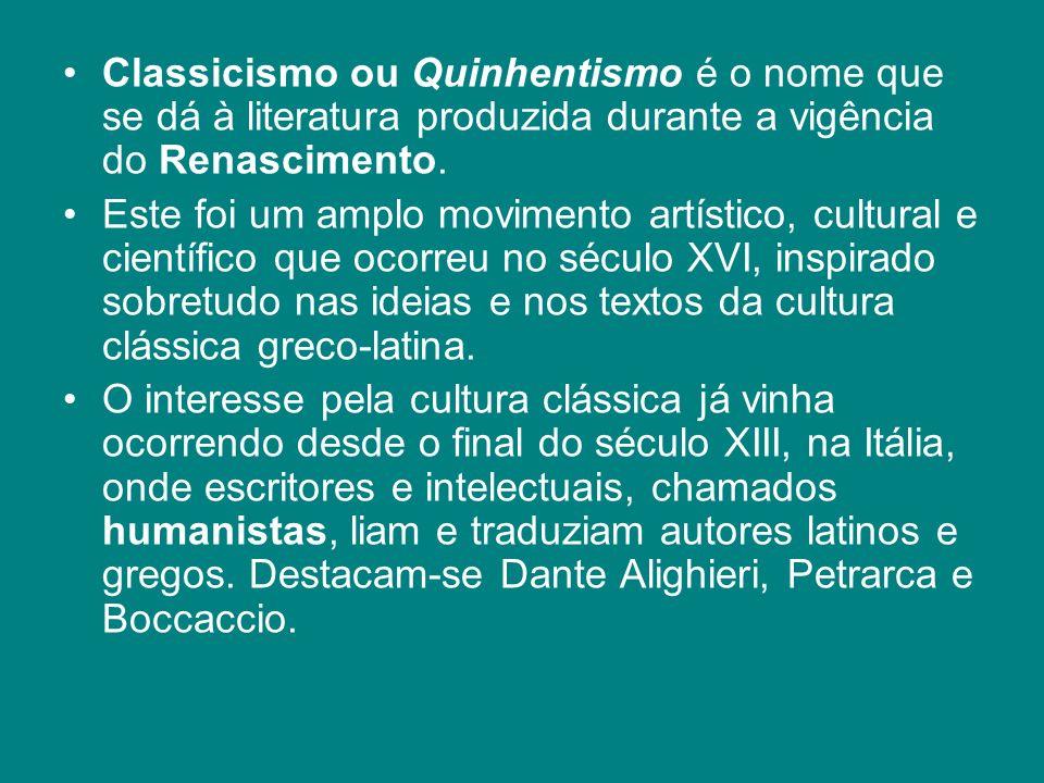 Classicismo ou Quinhentismo é o nome que se dá à literatura produzida durante a vigência do Renascimento.