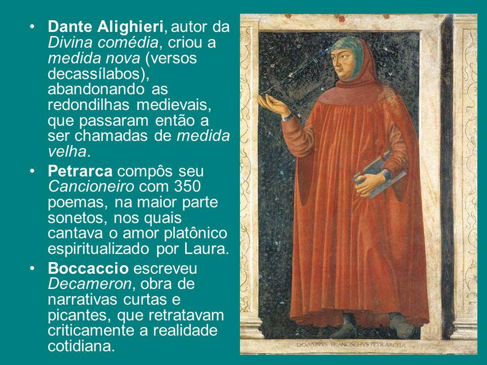 Dante Alighieri, autor da Divina comédia, criou a medida nova (versos decassílabos), abandonando as redondilhas medievais, que passaram então a ser chamadas de medida velha.