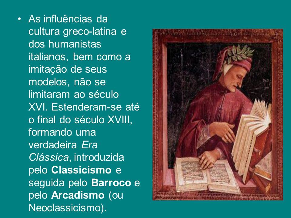 As influências da cultura greco-latina e dos humanistas italianos, bem como a imitação de seus modelos, não se limitaram ao século XVI.