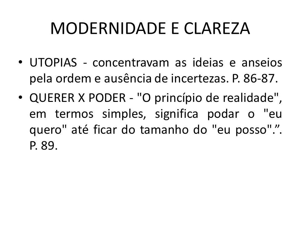 MODERNIDADE E CLAREZA UTOPIAS - concentravam as ideias e anseios pela ordem e ausência de incertezas. P. 86-87.