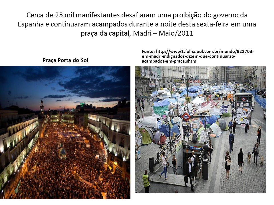 Cerca de 25 mil manifestantes desafiaram uma proibição do governo da Espanha e continuaram acampados durante a noite desta sexta-feira em uma praça da capital, Madri – Maio/2011