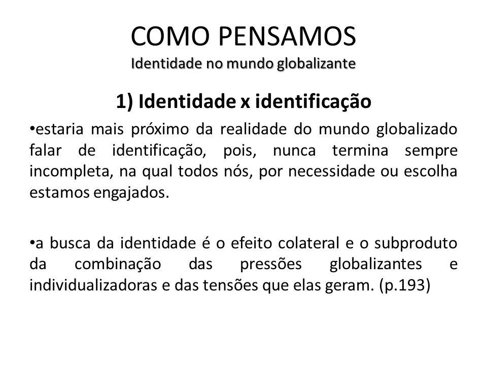 COMO PENSAMOS Identidade no mundo globalizante