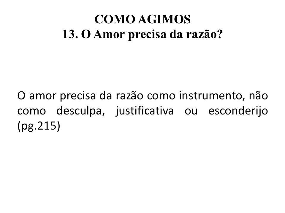 COMO AGIMOS 13. O Amor precisa da razão