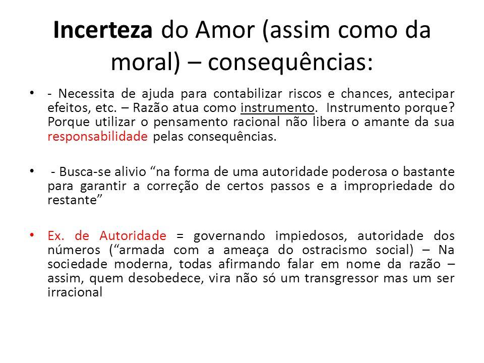 Incerteza do Amor (assim como da moral) – consequências: