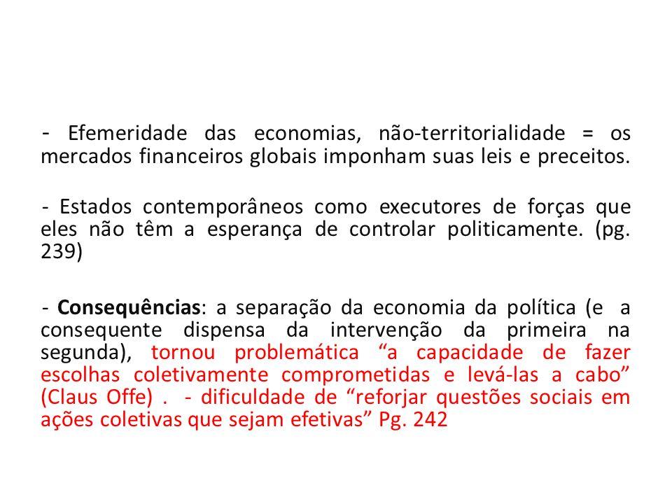 - Efemeridade das economias, não-territorialidade = os mercados financeiros globais imponham suas leis e preceitos.