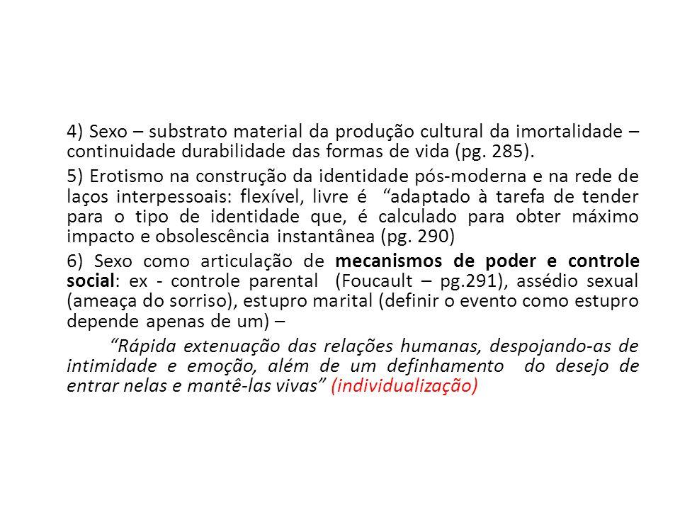 4) Sexo – substrato material da produção cultural da imortalidade – continuidade durabilidade das formas de vida (pg.