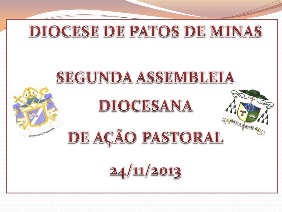 DIOCESE DE PATOS DE MINAS SEGUNDA ASSEMBLEIA DIOCESANA DE AÇÃO PASTORAL 24/11/2013