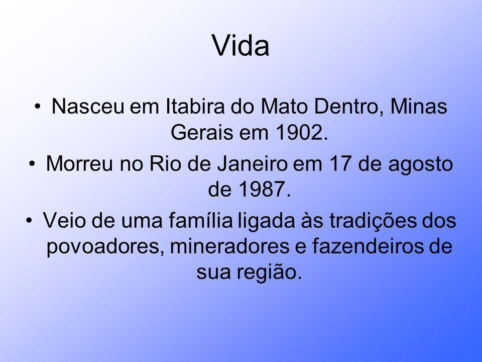 Vida Nasceu em Itabira do Mato Dentro, Minas Gerais em 1902.