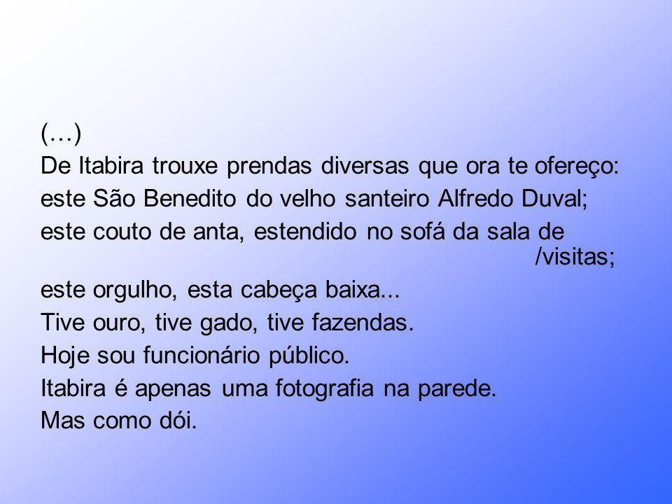(…) De Itabira trouxe prendas diversas que ora te ofereço: este São Benedito do velho santeiro Alfredo Duval;