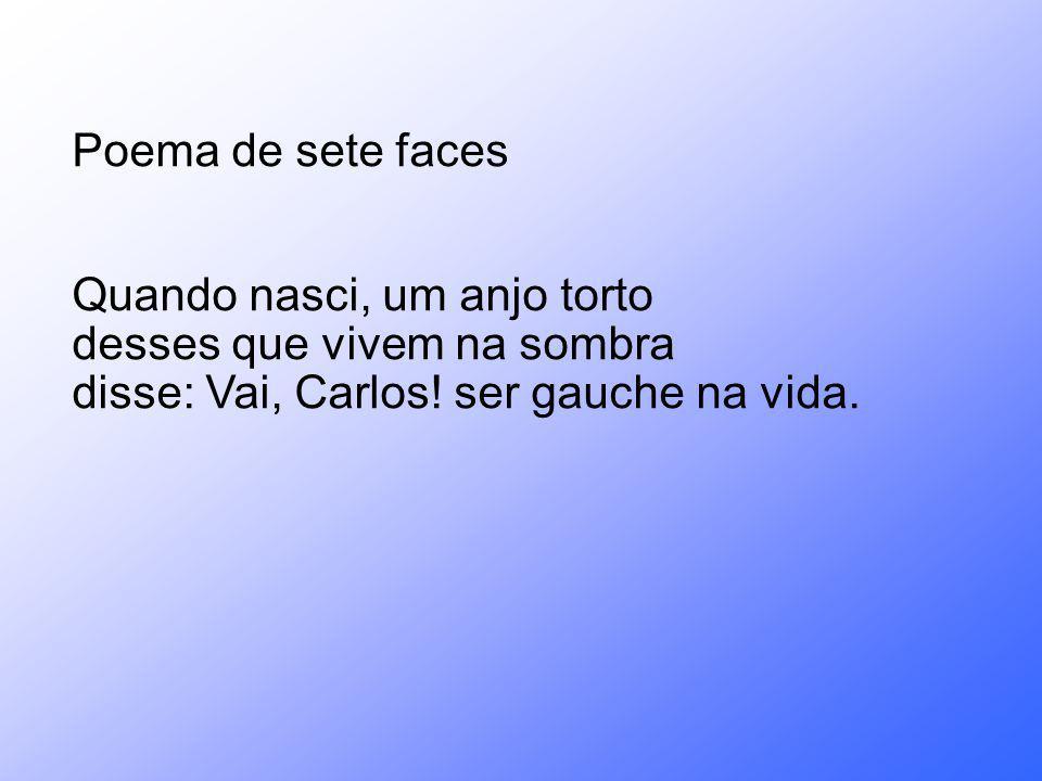 Poema de sete faces Quando nasci, um anjo torto. desses que vivem na sombra.