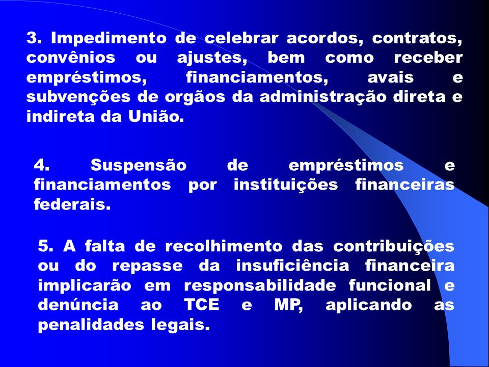 3. Impedimento de celebrar acordos, contratos, convênios ou ajustes, bem como receber empréstimos, financiamentos, avais e subvenções de orgãos da administração direta e indireta da União.