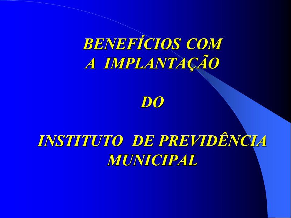 BENEFÍCIOS COM A IMPLANTAÇÃO DO INSTITUTO DE PREVIDÊNCIA MUNICIPAL