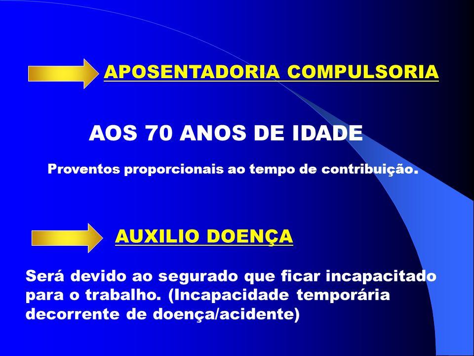 AOS 70 ANOS DE IDADE APOSENTADORIA COMPULSORIA AUXILIO DOENÇA