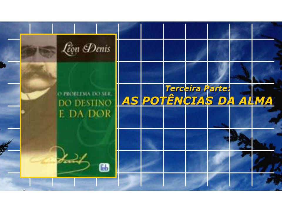 Terceira Parte: AS POTÊNCIAS DA ALMA