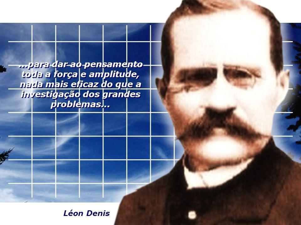 ...para dar ao pensamento toda a força e amplitude, nada mais eficaz do que a investigação dos grandes problemas...