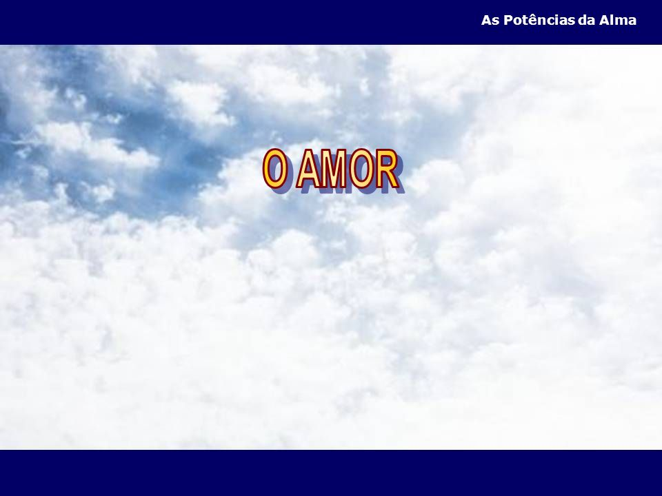 As Potências da Alma O AMOR