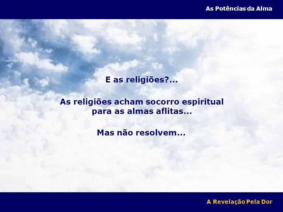 As religiões acham socorro espiritual para as almas aflitas...