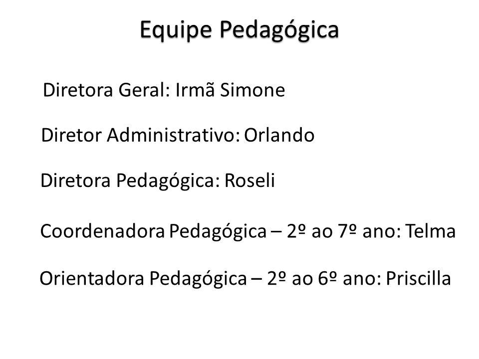 Equipe Pedagógica Diretora Geral: Irmã Simone