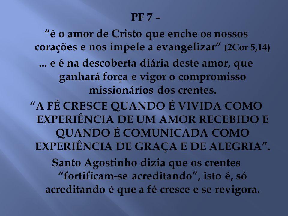 PF 7 – é o amor de Cristo que enche os nossos corações e nos impele a evangelizar (2Cor 5,14) ...