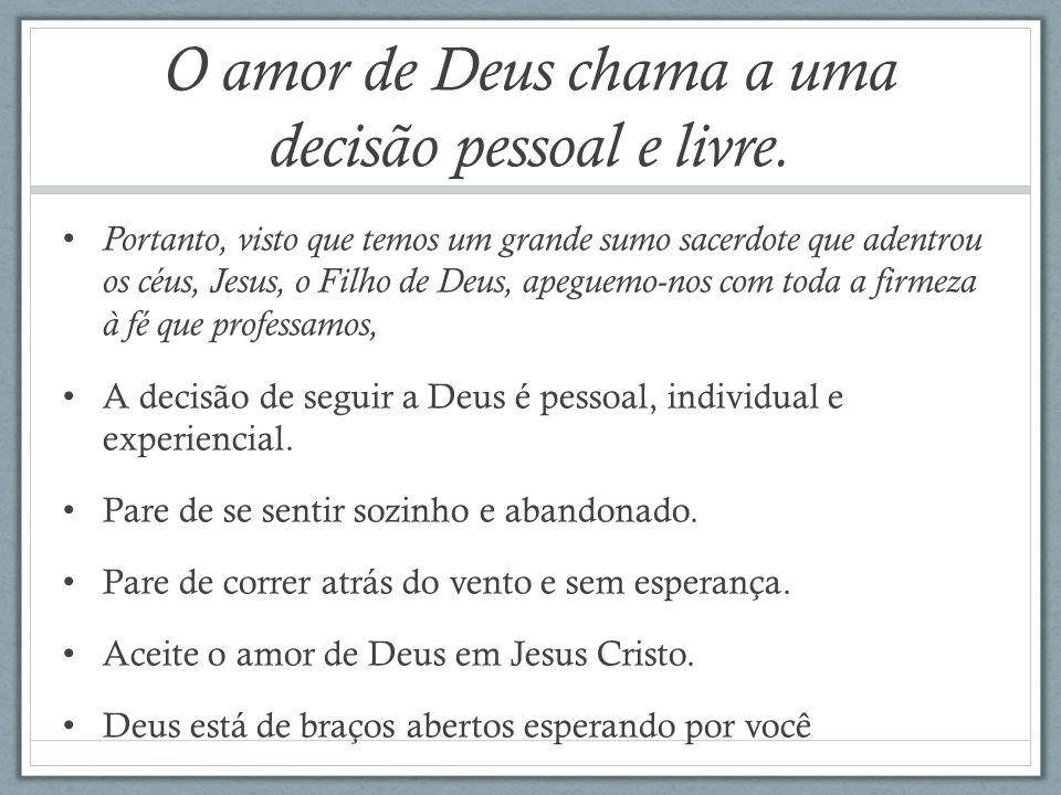 O amor de Deus chama a uma decisão pessoal e livre.