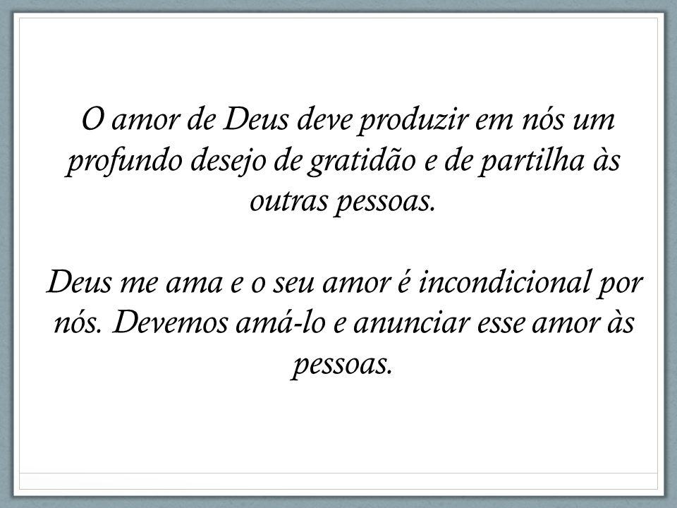 O amor de Deus deve produzir em nós um profundo desejo de gratidão e de partilha às outras pessoas.