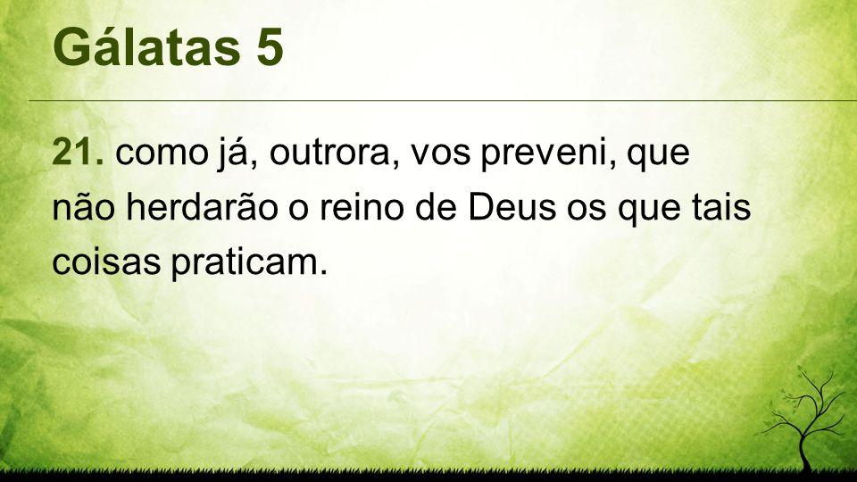 Gálatas 5 21.