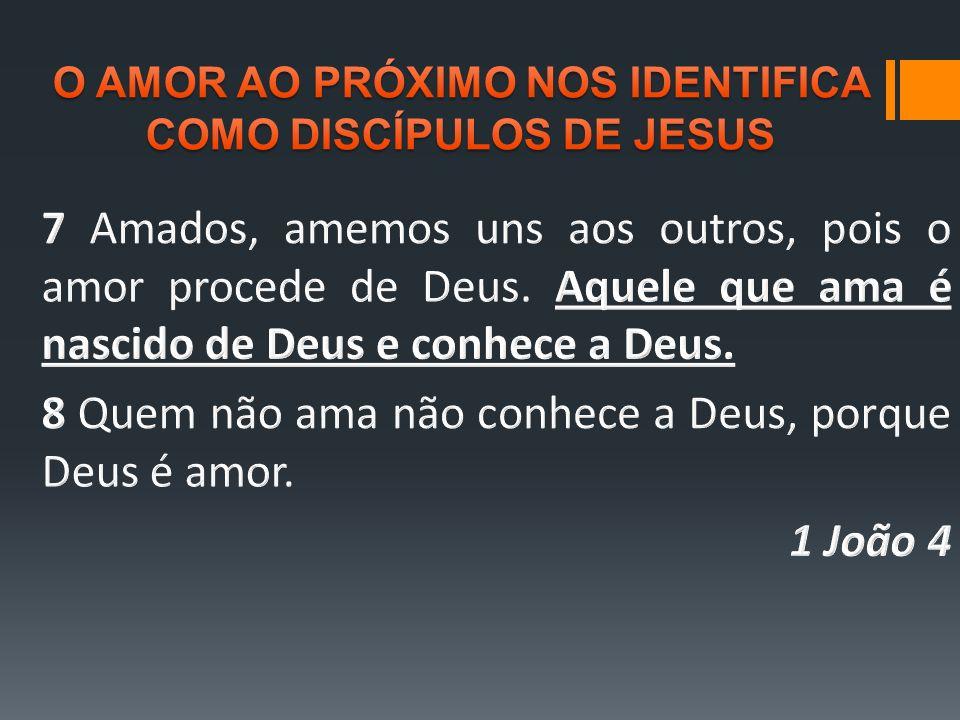 O AMOR AO PRÓXIMO NOS IDENTIFICA COMO DISCÍPULOS DE JESUS