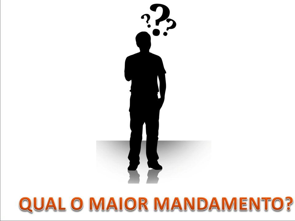 QUAL O MAIOR MANDAMENTO