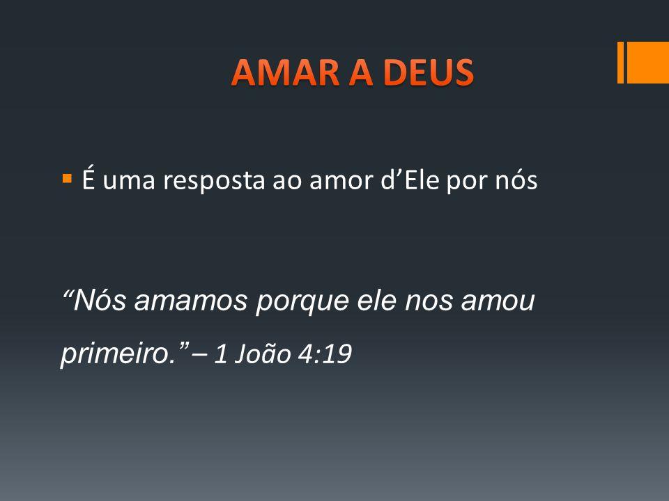 AMAR A DEUS É uma resposta ao amor d'Ele por nós
