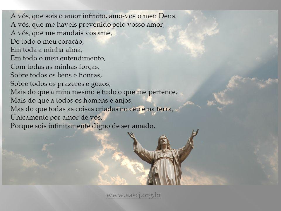 A vós, que sois o amor infinito, amo-vos ó meu Deus.