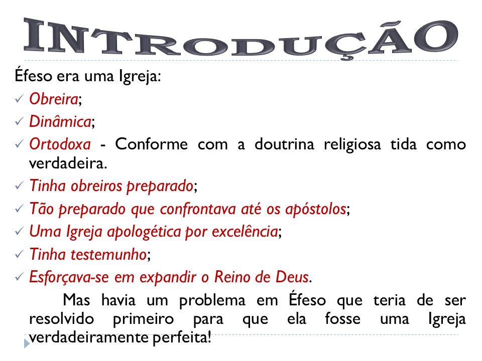INTRODUÇÃO Éfeso era uma Igreja: Obreira; Dinâmica;