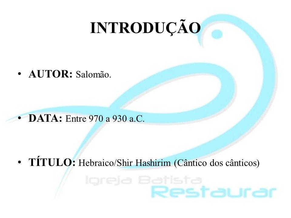 INTRODUÇÃO AUTOR: Salomão. DATA: Entre 970 a 930 a.C.