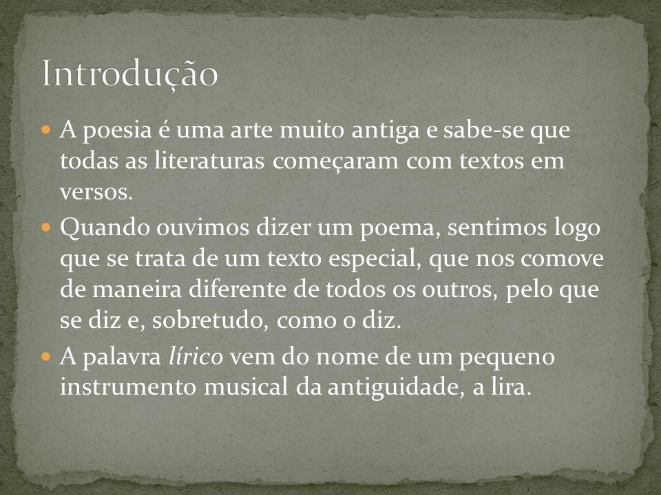 Introdução A poesia é uma arte muito antiga e sabe-se que todas as literaturas começaram com textos em versos.