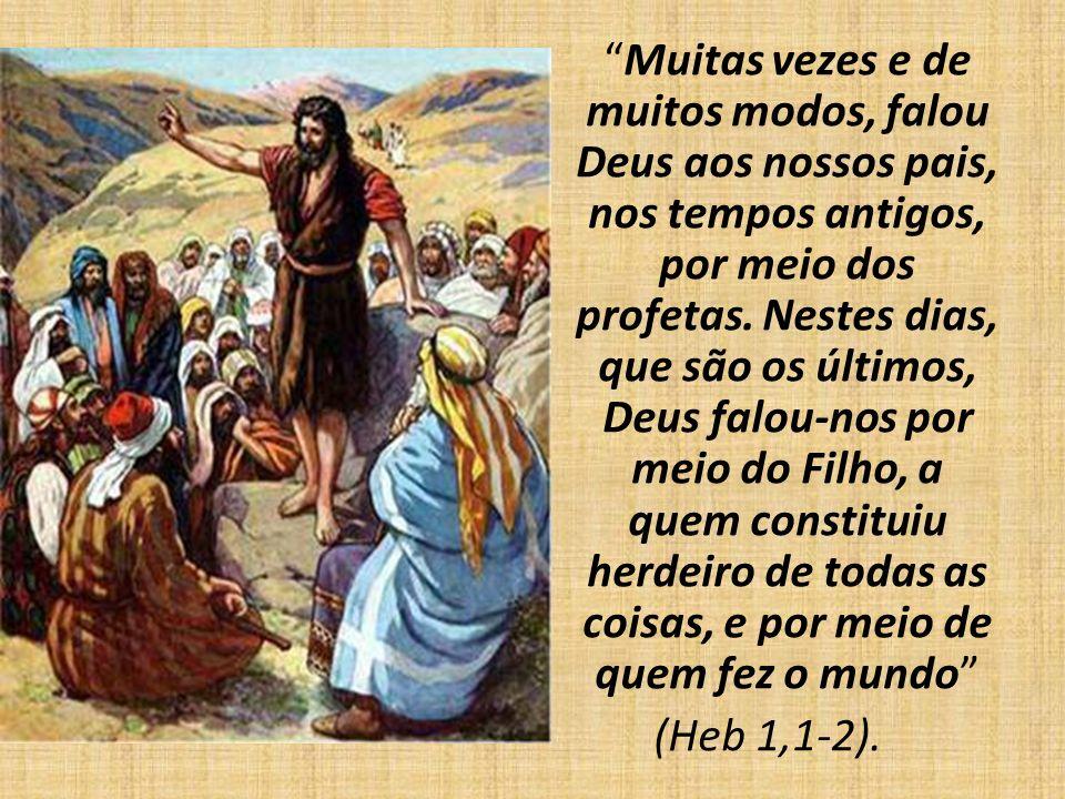 Muitas vezes e de muitos modos, falou Deus aos nossos pais, nos tempos antigos, por meio dos profetas.