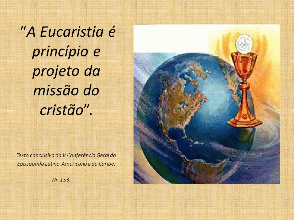 A Eucaristia é princípio e projeto da missão do cristão .