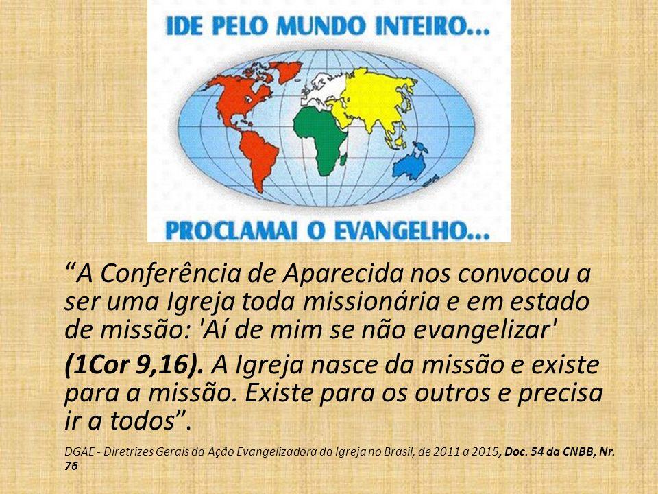 A Conferência de Aparecida nos convocou a ser uma Igreja toda missionária e em estado de missão: Aí de mim se não evangelizar