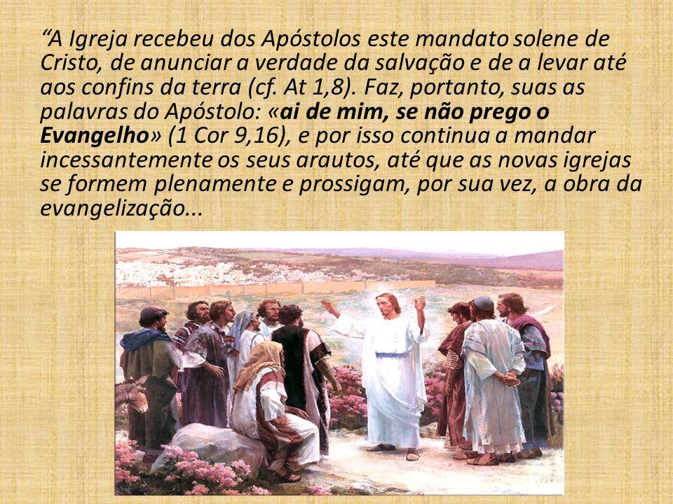 A Igreja recebeu dos Apóstolos este mandato solene de Cristo, de anunciar a verdade da salvação e de a levar até aos confins da terra (cf.