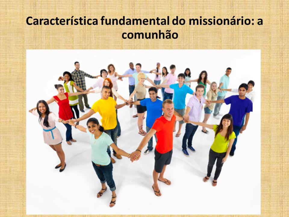 Característica fundamental do missionário: a comunhão