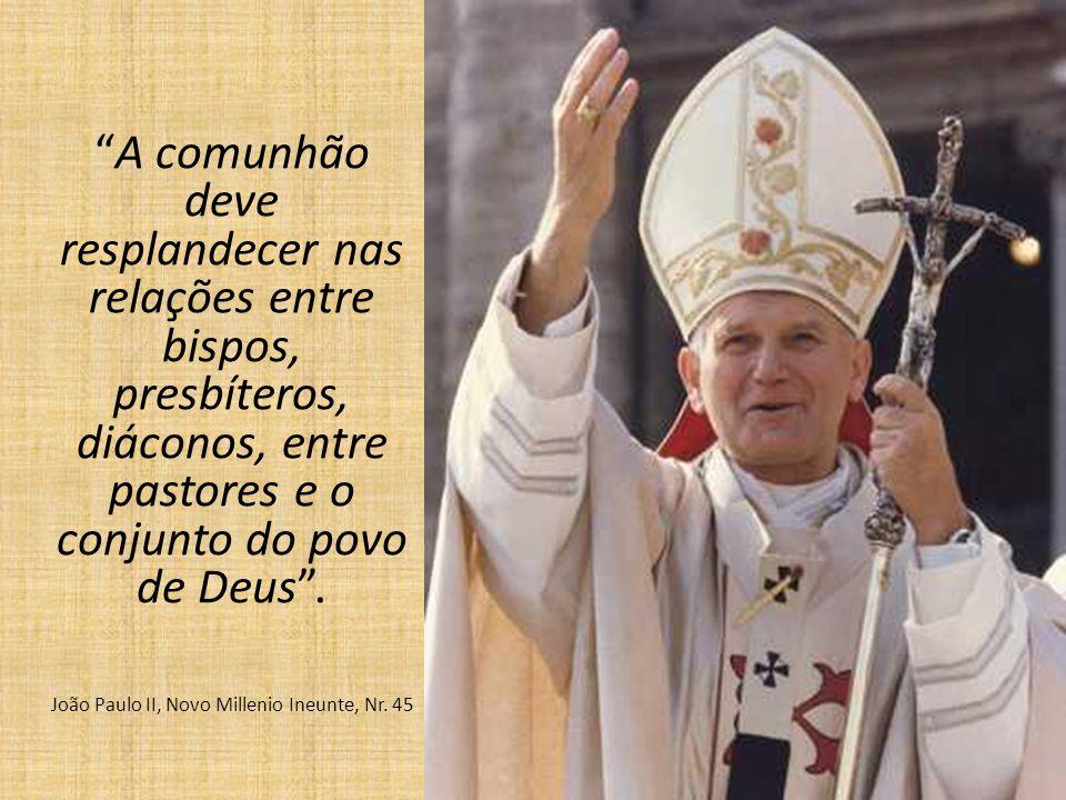 A comunhão deve resplandecer nas relações entre bispos, presbíteros, diáconos, entre pastores e o conjunto do povo de Deus .
