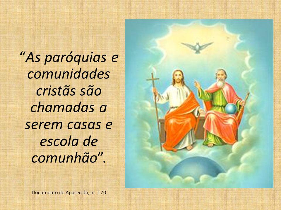 As paróquias e comunidades cristãs são chamadas a serem casas e escola de comunhão .