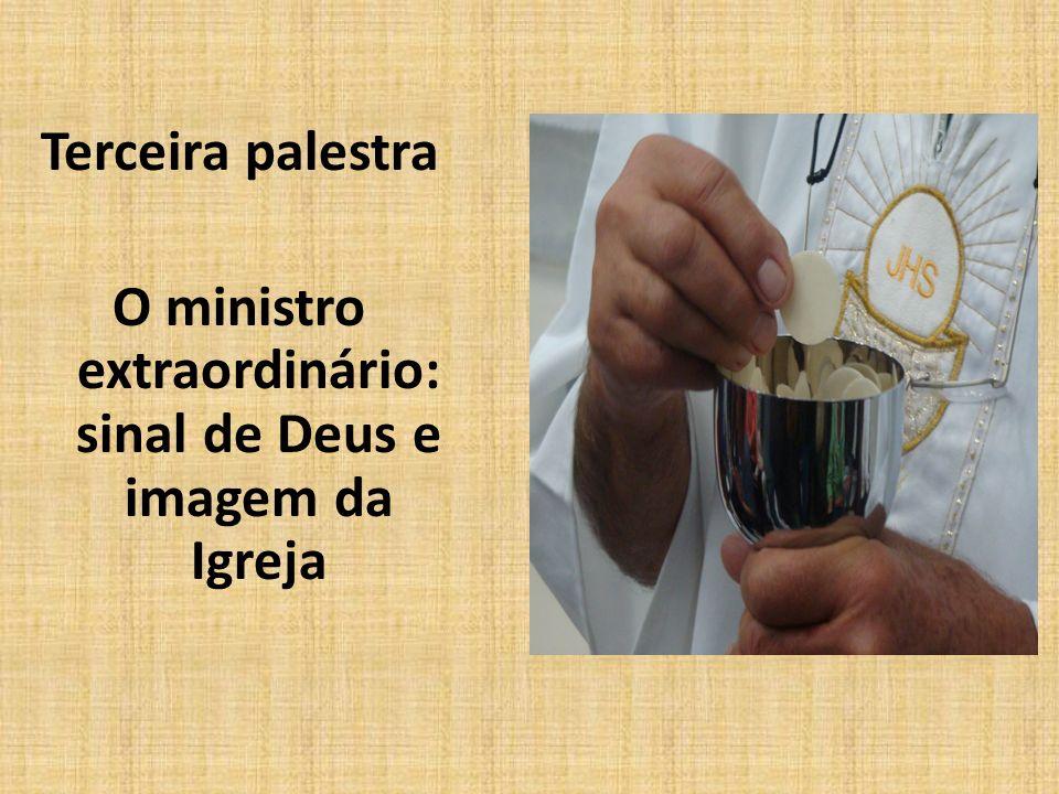 O ministro extraordinário: sinal de Deus e imagem da Igreja