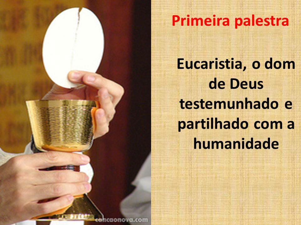 Eucaristia, o dom de Deus testemunhado e partilhado com a humanidade