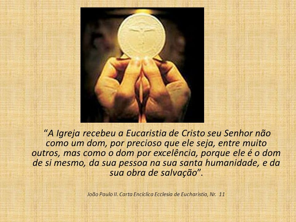 João Paulo II. Carta Encíclica Ecclesia de Eucharistia, Nr. 11