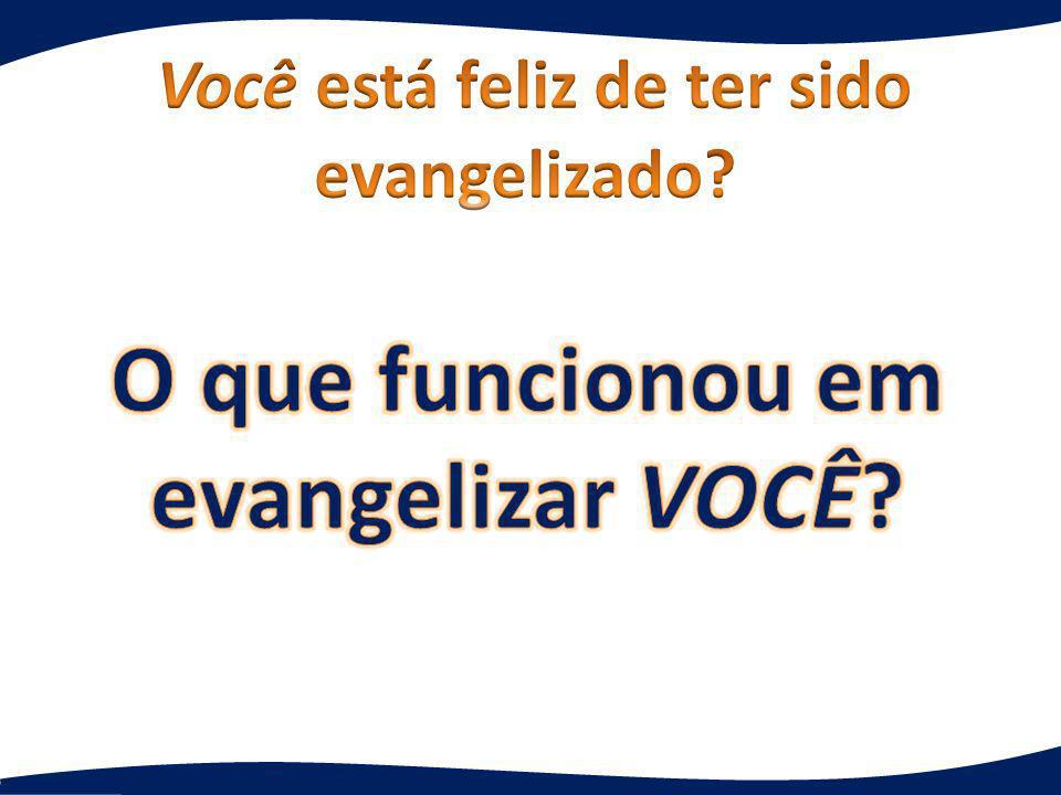 Você está feliz de ter sido evangelizado