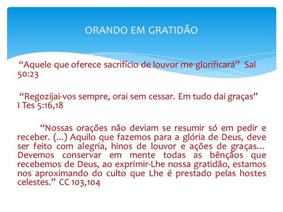 ORANDO EM GRATIDÃO Aquele que oferece sacrifício de louvor me glorificará Sal 50:23.